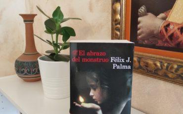 El abrazo del monstruo de Félix J. Palma – Reseña