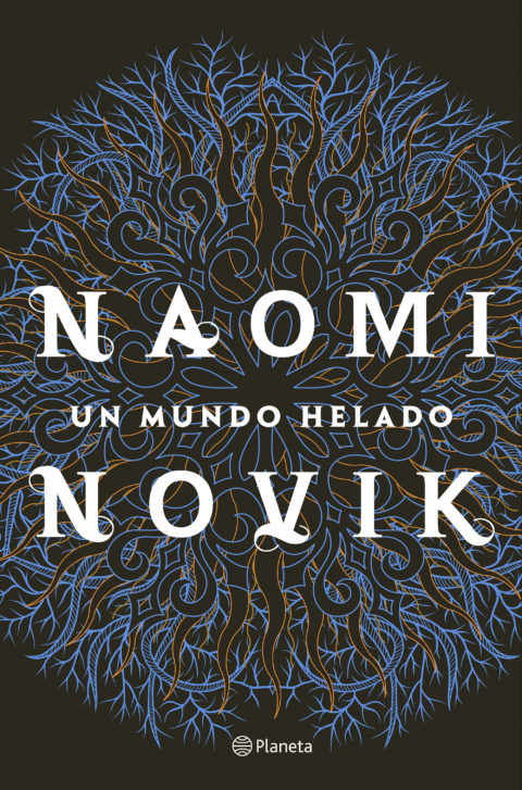 Ya a la venta 'Un mundo helado', de Naomi Novik, ganadora del Premio Locus 2019 a la mejor novela de fantasía - Editorial Planeta