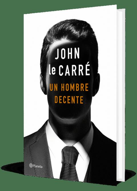 """Vuelven los espías. Vuelve el mejor JOHN LE CARRÉ con """"Un hombre decente"""", un retrato de nuestra  época."""
