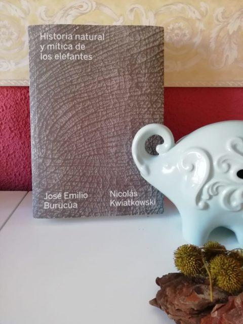 Historia natural y mítica de los elefantes José Emilio Burucúa y Nicolás Kwiatkowski