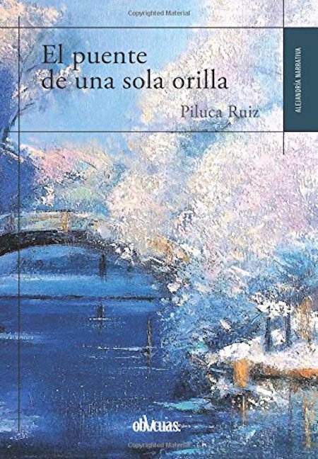 El puente de una sola orilla, de Piluca Ruiz