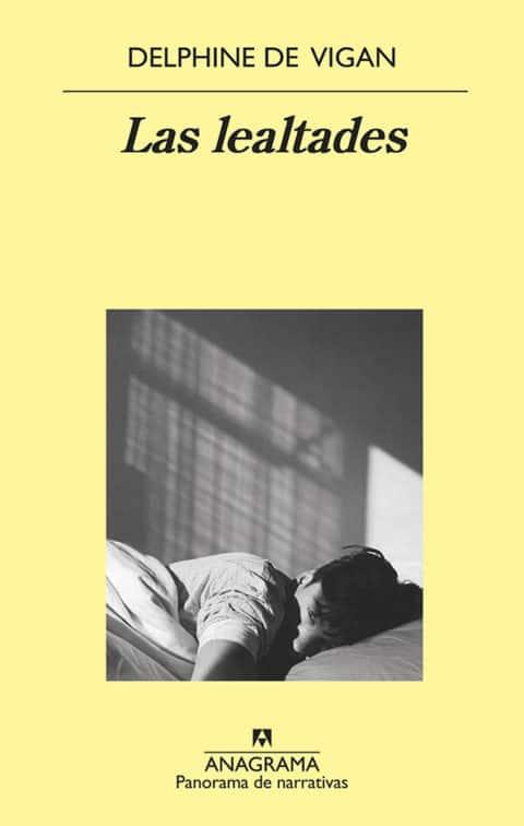 Las lealtades. Anagrama publica la novela de DELPHINE DE VIGAN