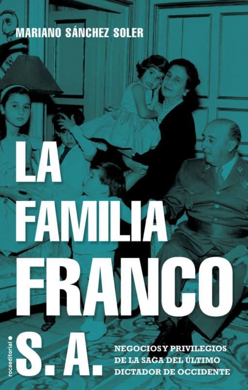 La familia Franco S.A. Una exhaustiva investigación sobre la fortuna del dictador y sus herederos