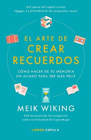 El arte de crear recuerdos de Meik Wiking (Libros Cúpula)