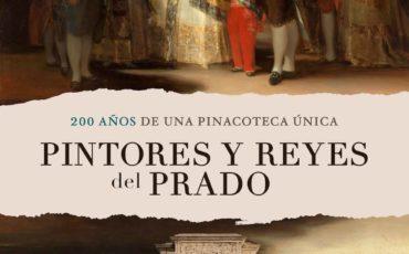"""""""PINTORES Y REYES DEL PRADO"""" SE SUMA AL 200 ANIVERSARIO DEL MUSEO DEL PRADO"""