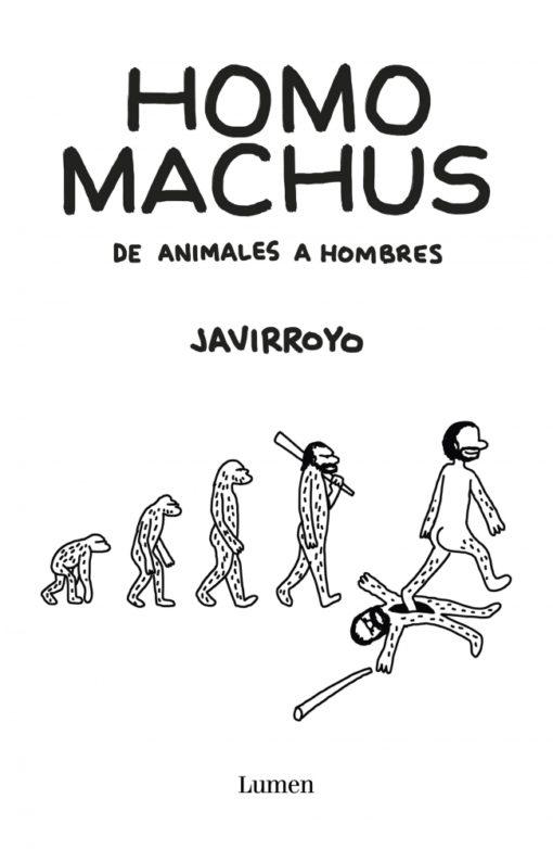 JAVIRROYO: HOMO MACHUS. DE ANIMALES A HOMBRES