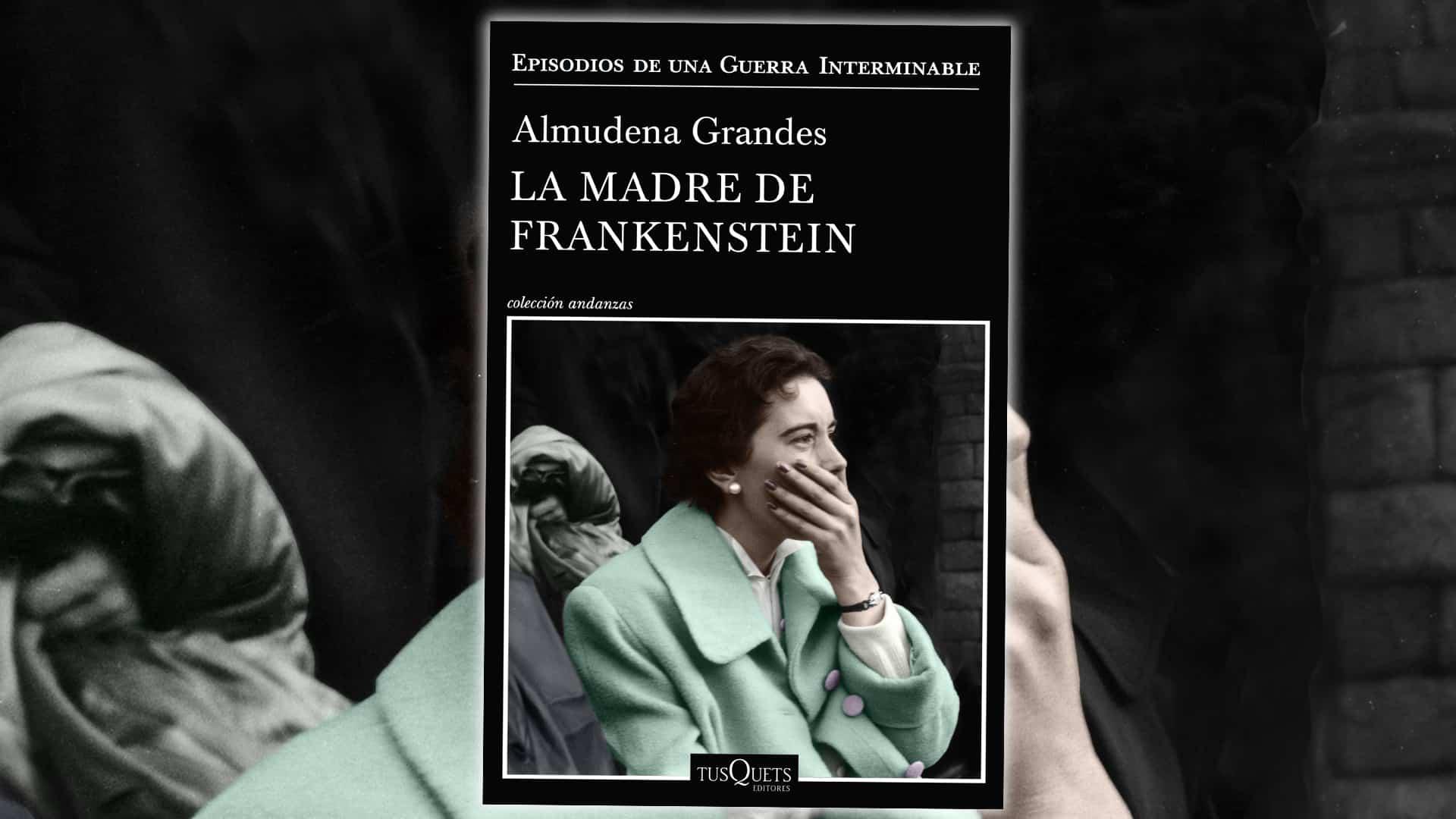 Próximamente, faltan 9 días: La madre de Frankenstein Almudena Grandes