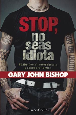 STOP, NO SEAS IDIOTA, de Gary John Bishop