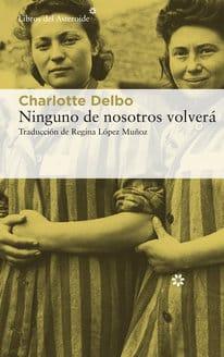 """""""Ninguno de nosotros volverá"""", de Charlotte Delbo: un testimonio excepcional que destaca por su gran valor literario"""