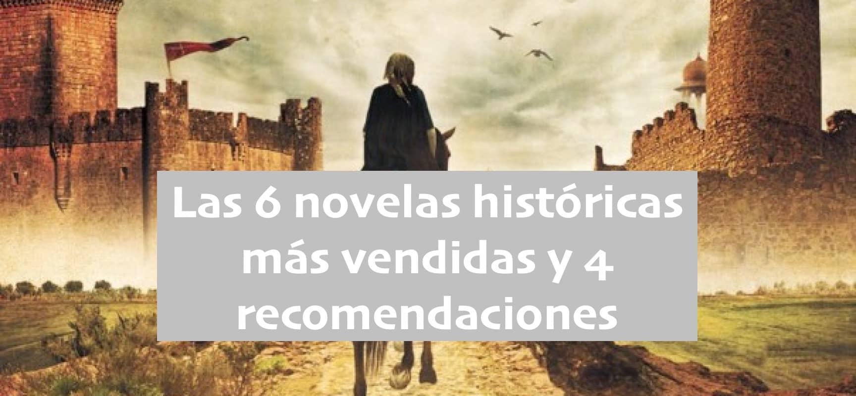 Las 6 novelas históricas más vendidas y 4 recomendaciones