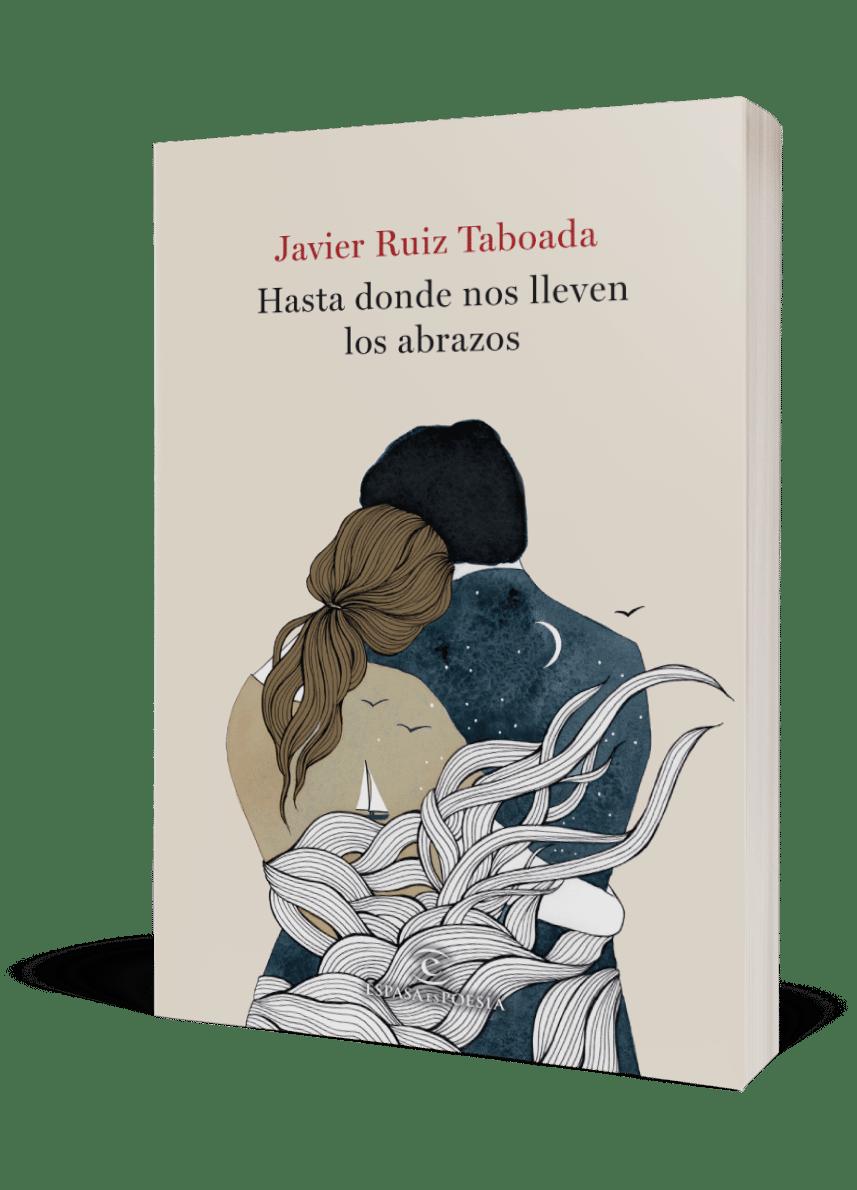 Poesía | Javier Ruiz Taboada | Hasta donde nos lleven los abrazos