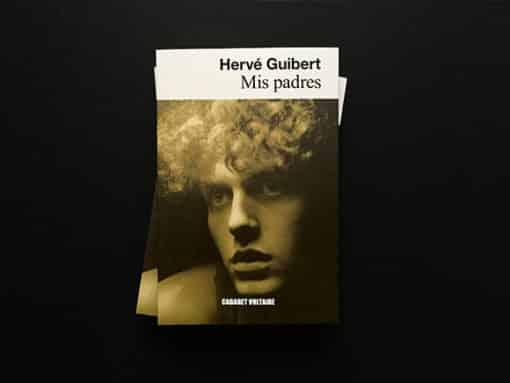 "Novedad Cabaret Voltaire. ""Mis padres"", Hervé Guibert"