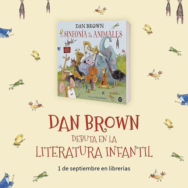 URGENTE Dan Brown debuta en la literatura infantil con LA SINFONÍA DE LOS ANIMALES. NOTICIÓN
