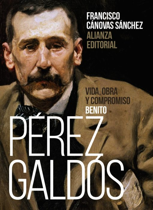 Benito Pérez Galdós, vida, obra y compromiso, de Francisco Cánovas Sánchez.