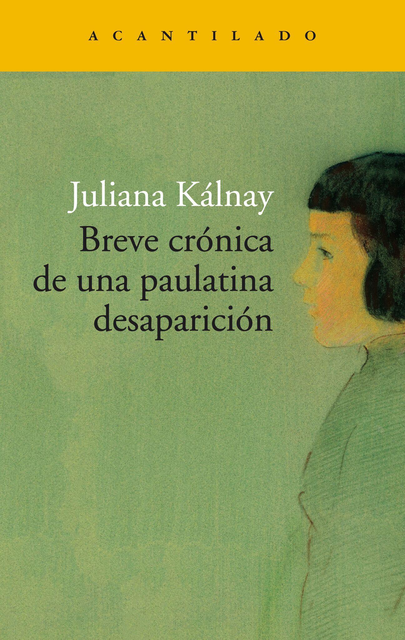 Juliana Kálnay Breve crónica de una paulatina desaparición @acantilado1999