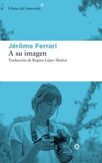 """Jérôme Ferrari presenta """"A su imagen"""" en España"""