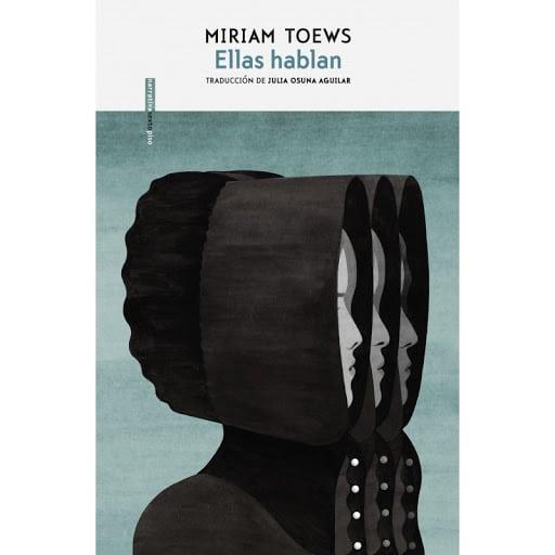 Ellas hablan de Miriam Toews Extraordinaria, estremecedora, emotiva…