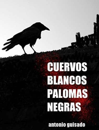 Cuervos Blancos Palomas Negras  de Antonio Guisado