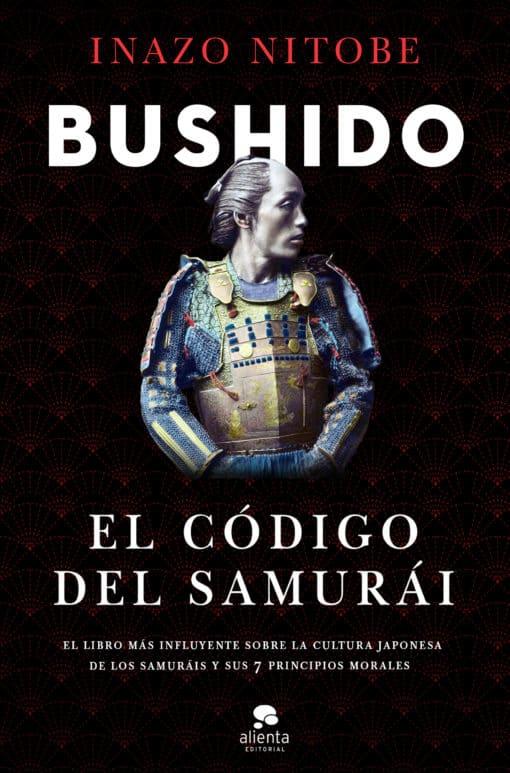 Alienta publica 'BUSHIDO: EL CÓDIGO DEL SAMURÁI', el libro de uno de los estudiosos más import antes del Japón tradicional, INAZO NITOBE