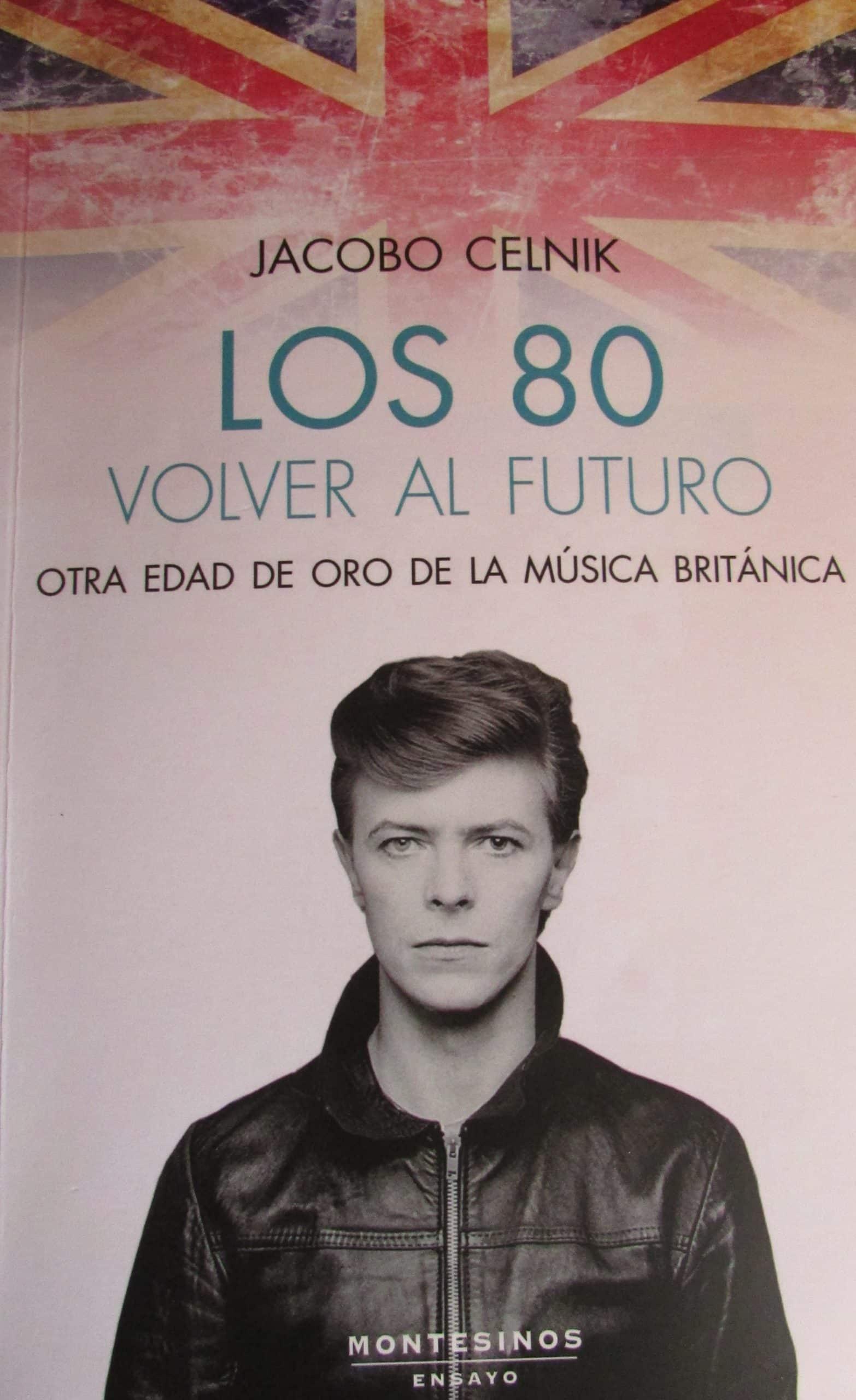 Los 80 volver al futuro. Otra edad de oro de la música británica, de Jacobo Celnik