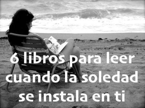 6 libros para leer cuando la soledad se instala en ti