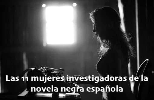 Las 11 mujeres investigadoras de la novela negra española