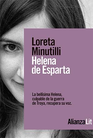 Una sugerencia para el Día de la Madre: HELENA DE ESPARTA, de Loreta Minutilli (Alianza Editorial )
