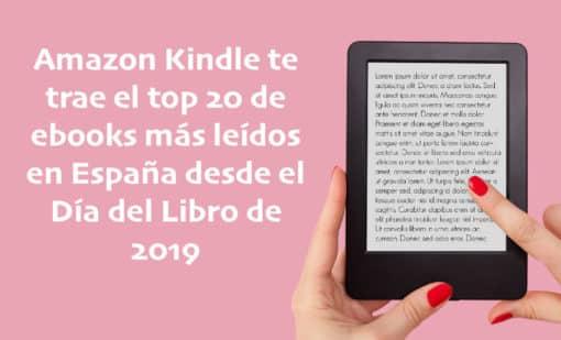 Amazon Kindle te trae el top 20 de ebooks más leídos en España desde el Día del Libro de 2019