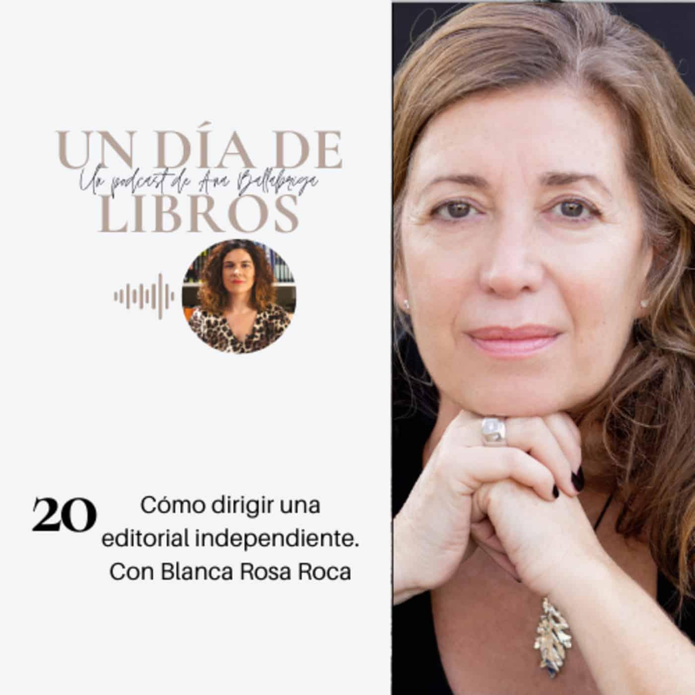 Cómo dirigir una editorial independiente. Con Blanca Rosa Roca @blancarosaroca @rocaeditorial