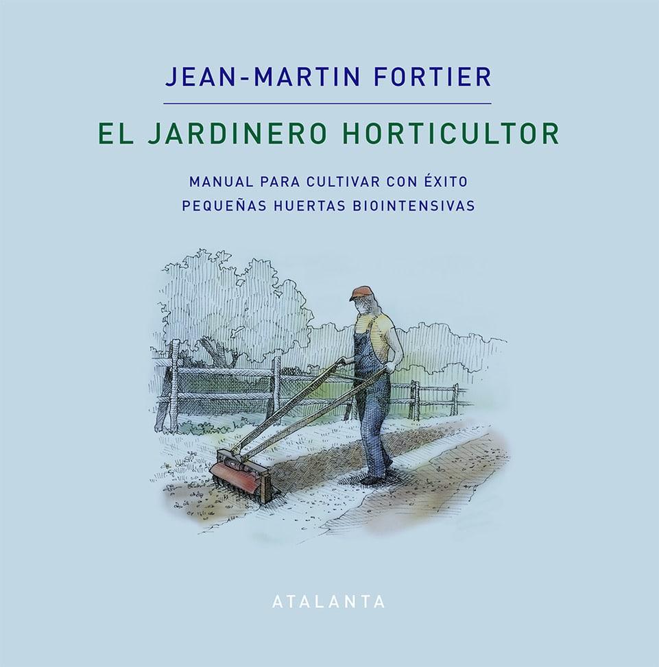 El jardinero horticultor – Jean-Martin Fortier
