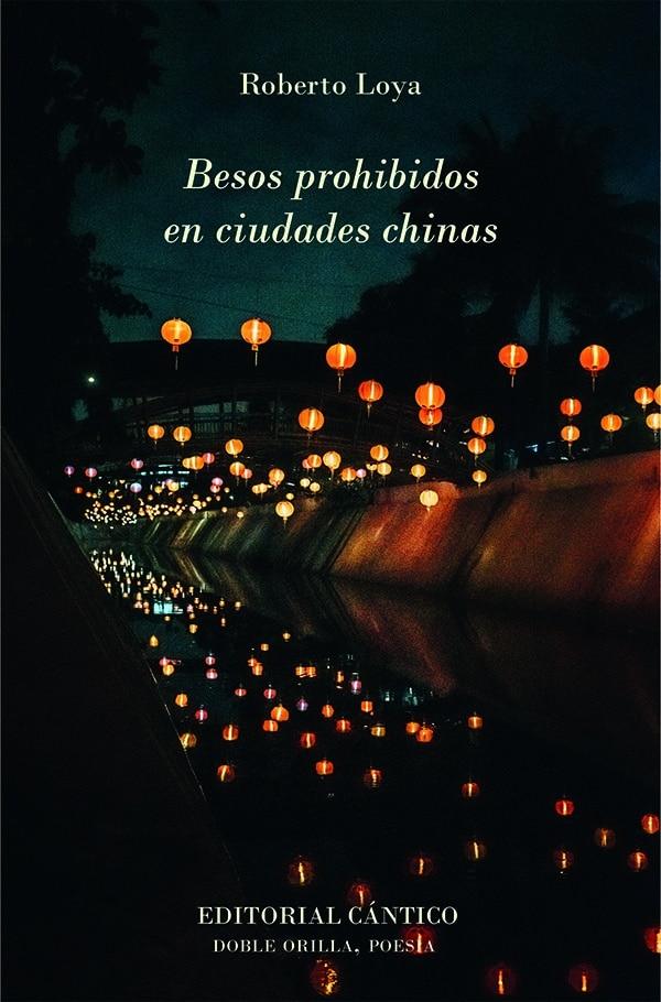 Entrevista con el poeta Roberto Loya acerca de su poemario Besos prohibidos en ciudades chinas @cntico