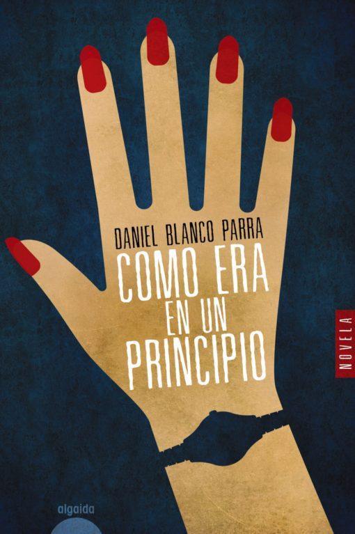 Algaida Editores publica 'Como era en un principio' del periodista Daniel Blanco Parra