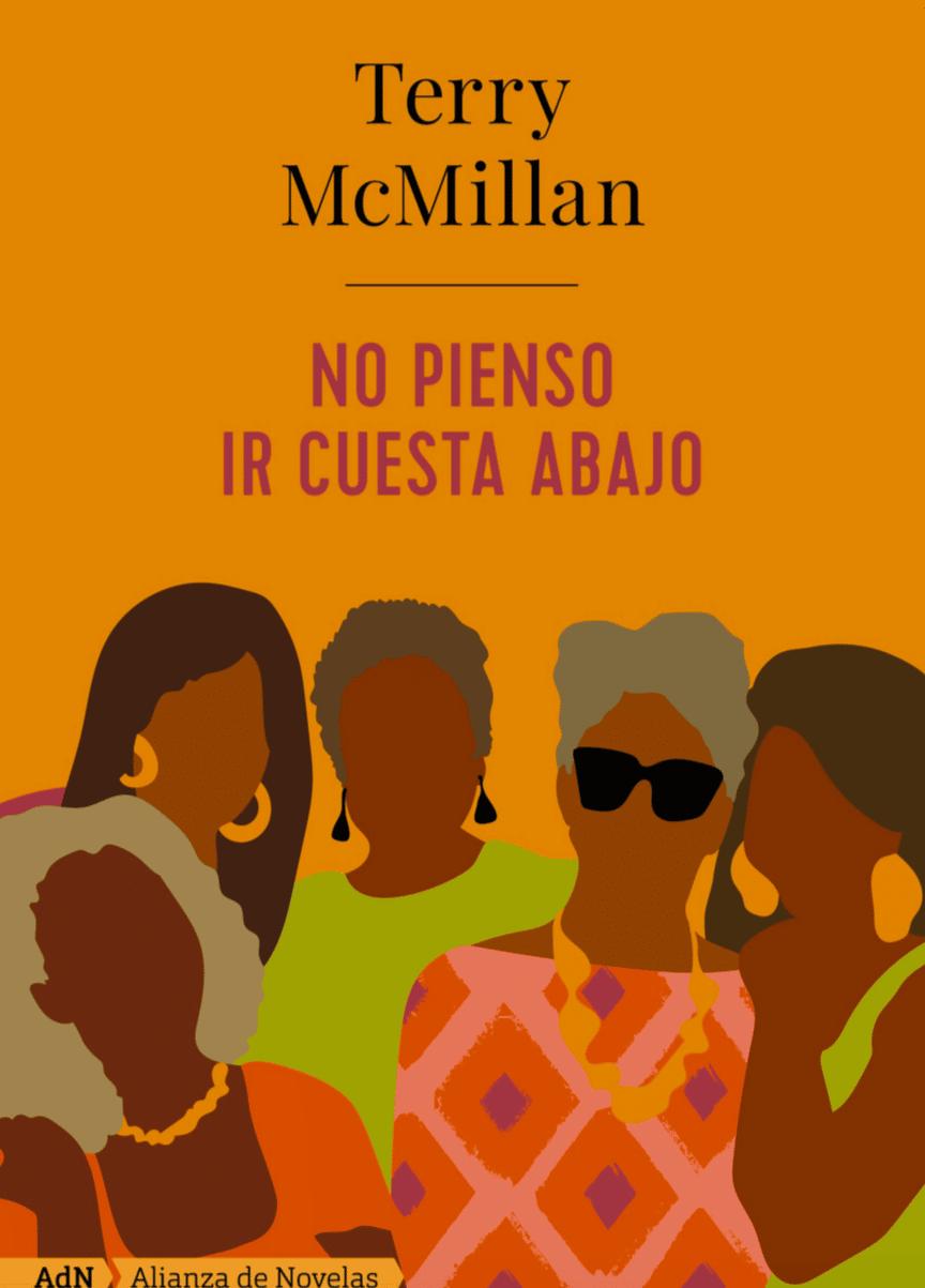 No pienso ir cuesta abajo, de Terry McMillan, escritora afroamericana y defensora de los derechos de la poblaci ón negra. Un alegato a favor de la vida en la época de la madurez.