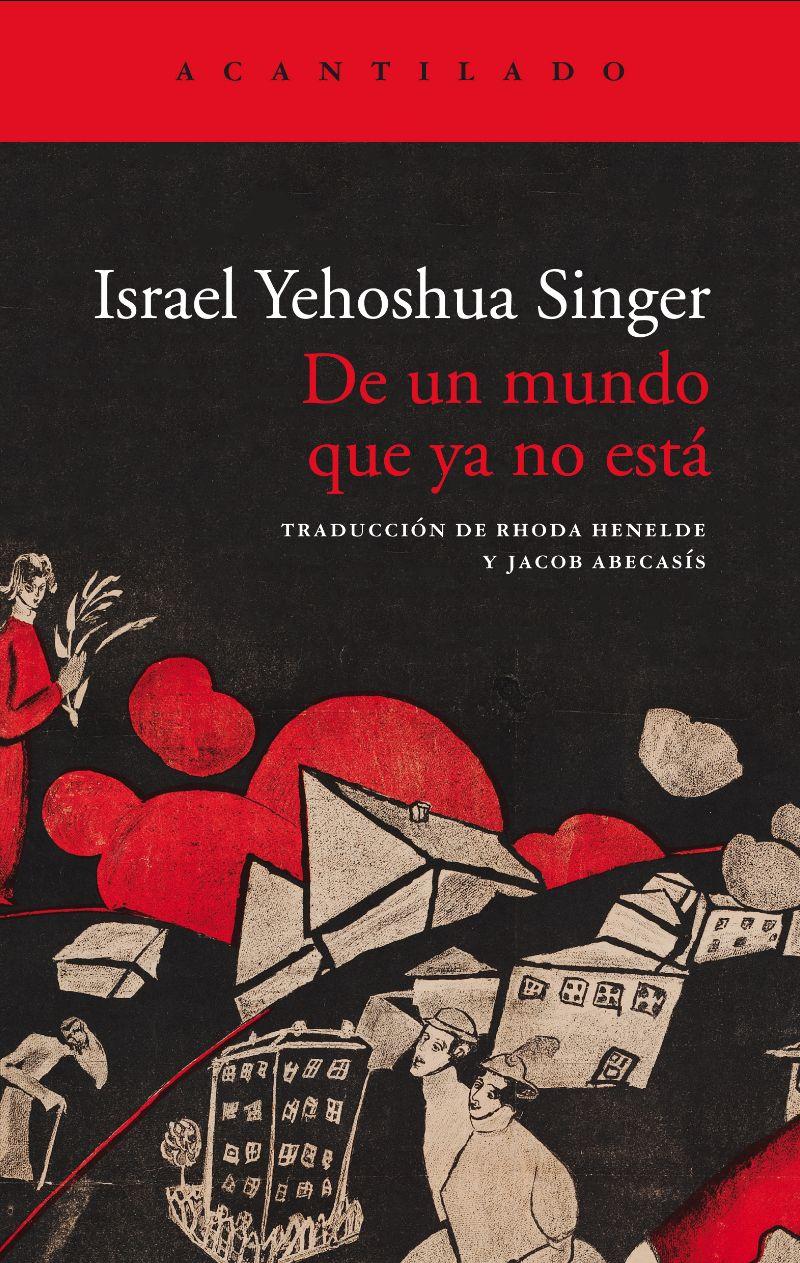 'DE UN MUNDO QUE YA NO ESTÁ' (ISRAEL YEHOSHUA SINGER): El 17 de junio, en librerías @acantilado1999