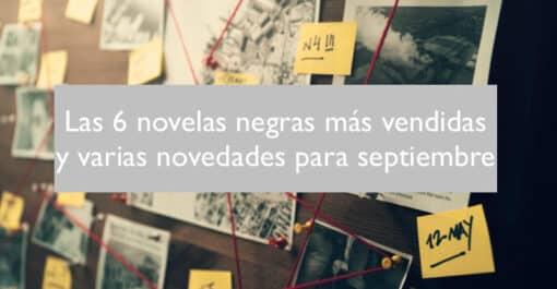 Las 6 novelas negras más vendidas y las 6 mejores novedades del género