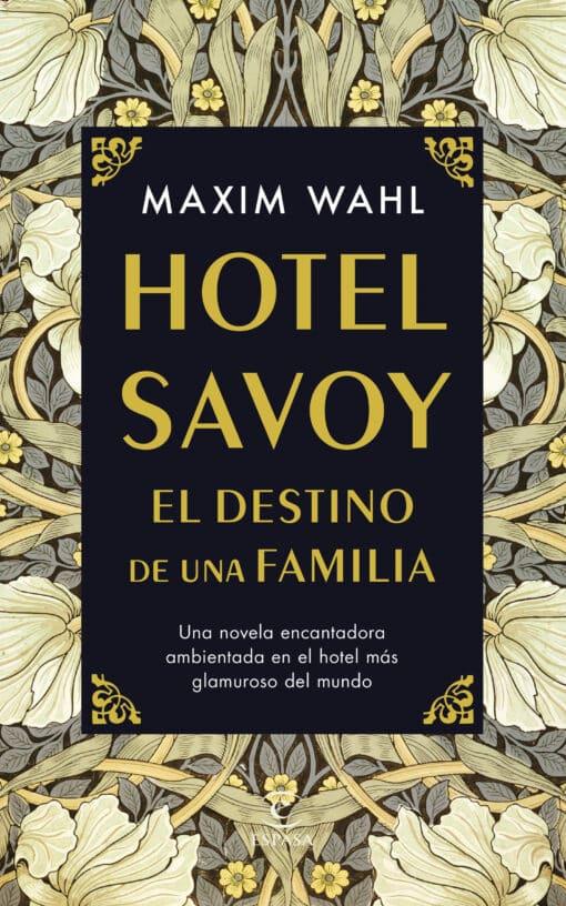 'Hotel Savoy', de Maxim Wahl, una novela encantadora ambientada en el hotel más glamuroso del mundo