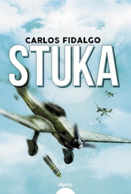 ALGAIDA EDITORES PUBLICA STUKA, LA NUEVA NOVELA DE CARLOS FIDALGO