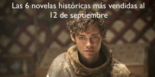 Las 6 novelas históricas más vendidas al 12 de septiembre y 6 novedades del género para este septiembre