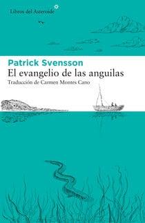 Asteroide publica el best seller internacional El evangelio de las anguilas, de Patrik Svensson, un apasionante relato sobre el pez más enigmático del mundo