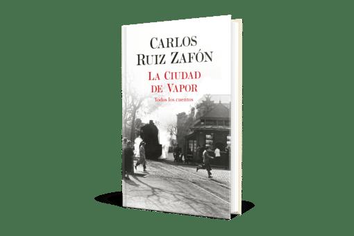 ADELANTO EDITORIAL DE UNO DE LOS RELATOS DEL LIBRO «LA CIUDAD DE VAPOR» DE CARLOS RUIZ ZAFÓN