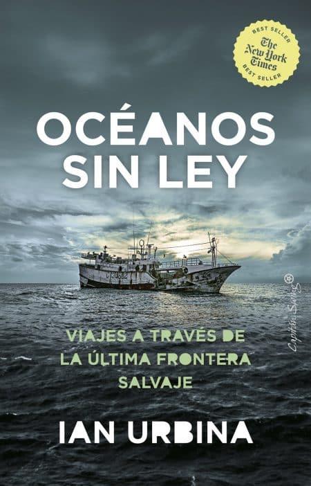 """""""Océanos sin ley: viajes a través de la última frontera salvaje"""" de  Ian Urbina"""