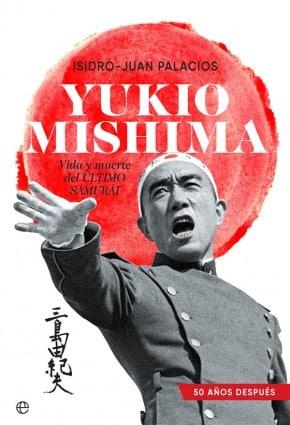 """YUKIO MISHIMA, una biografía para el 50º aniversario de la muerte del """"último samurái"""""""