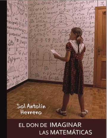 El don de imaginar las matemáticas de Sol Antolín Herrero