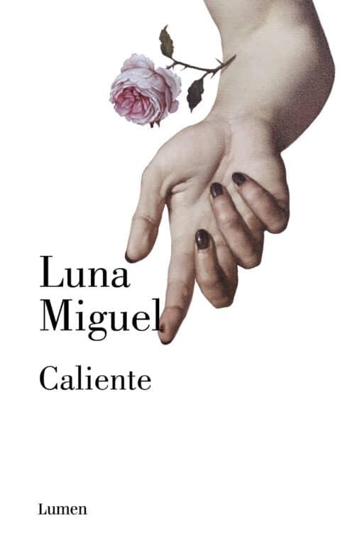 Caliente, Luna Miguel brinda su narración más íntima sobre el deseo