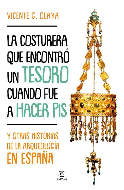 La costurera que encontró un tesoro cuando fue a hacer pis. Y otras historias de la arqueología en España
