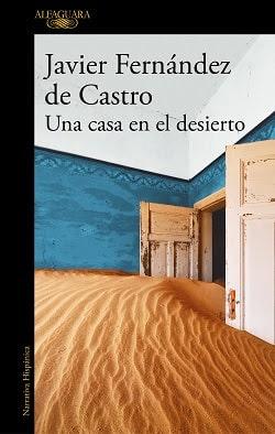 Una casa en el desierto: la novela póstuma de Javier Fernández De Castro