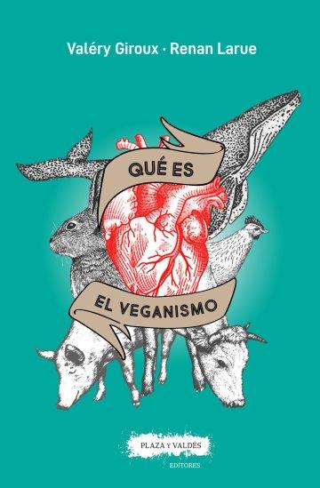 Qué es el veganismo, el ensayo de un movimiento de Valéry Giroux y Renan Larue
