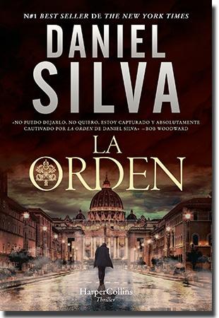 Una novela de amistad y fe en un mundo peligroso y lleno de incertidumbres. LA ORDEN Daniel Silva