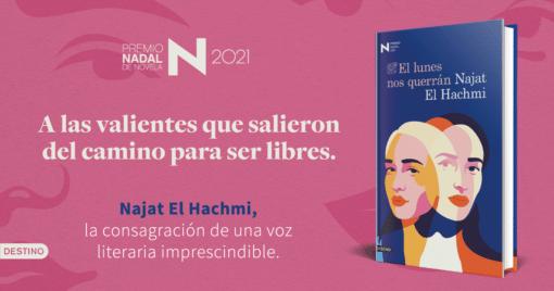 Najat El Hachmi dedica su novela EL LUNES NOS QUERRÁN Premio Nadal 2021 a las mujeres valientes que salieron del camino recto para ser libres. Aunque doliera.