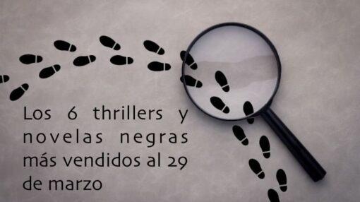 Los 6 thrillers y novelas negras más vendidos al 29 de marzo